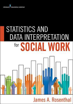 Statistics and Data Interpretation for Social Work By Rosenthal, James